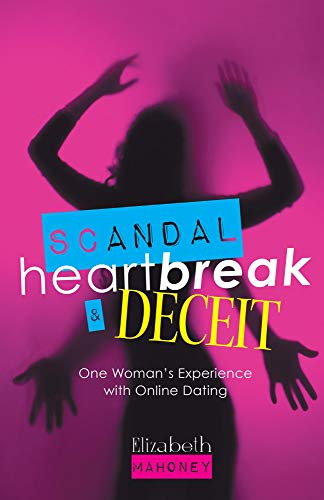 Scandal, Heartbreak, and Deceit: One Woman's Experience with Online Dating (English Edition)