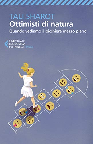 Ottimisti di natura: Quando vediamo il bicchiere mezzo pieno (Italian Edition)