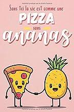 Carnet de notes: cahier ligné sur le thème pizza à l'ananas et amour, pour notes ou journal intime (French Edition)