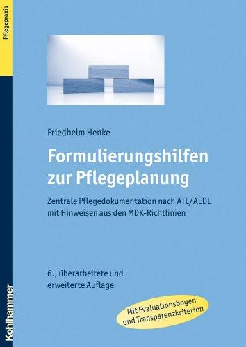 Formulierungshilfen zur Pflegeplanung - Zentrale Pflegedokumentation nach ATL / AEDL mit Hinweisen aus den MDK-Richtlinien