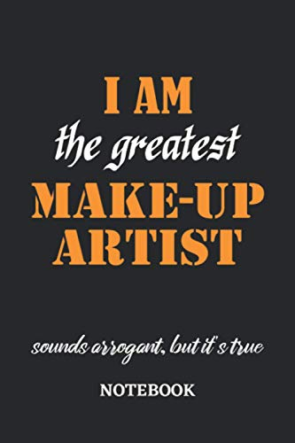 I am the Greatest Make-Up Artist sounds arrogant, but it's true Notebook: 6x9 inches - 110 graph paper, quad ruled, squared, grid paper pages • ... working Job Journal • Gift, Present Idea