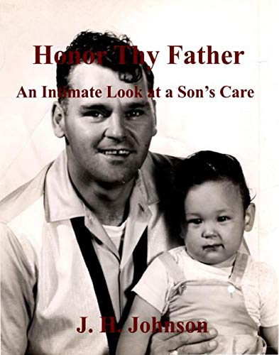 Honor Thy Father: An Intimate Look at a Son's Care (English Edition)