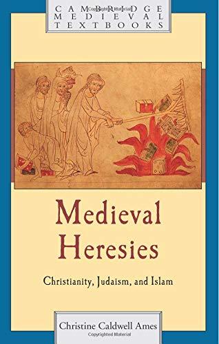 Medieval Heresies: Christianity, Judaism, and Islam (Cambridge Medieval Textbooks)