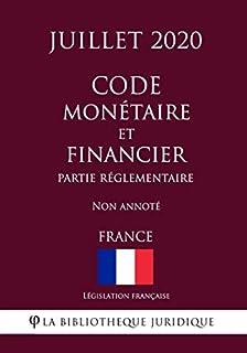 Code monétaire et financier (Partie réglementaire) (France) (Juillet 2020) Non annoté