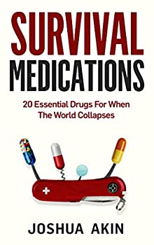 Survival Medications  20 Essential Drugs for When The World Collapses