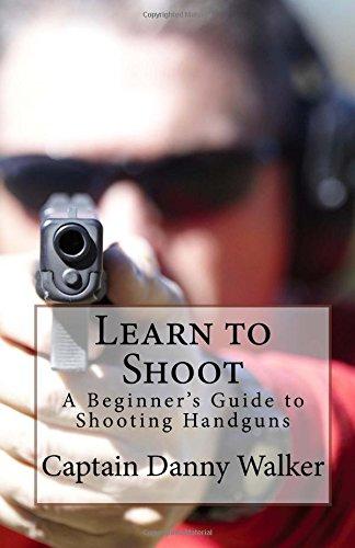 Learn to Shoot: Beginners Guide to Shooting a Handgun (Shooting Handguns) (Volume 1)