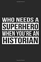 Who Needs A Superhero When You're An Historian: A 6x9 Inch, 100 Page Blank Lined Journal for Historians Who Love to Laugh, Makes A Perfect Gag Gift.