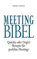 Meeting Bibel: Quickie oder Orgie? Rezepte fuer perfekte Meetings