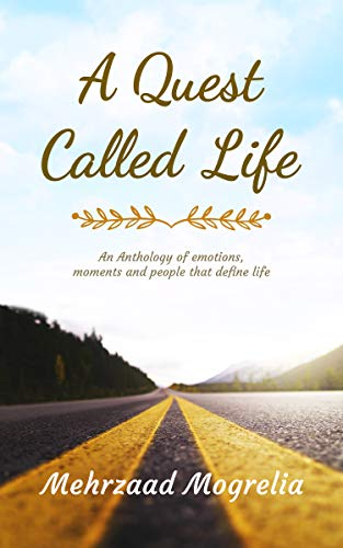 A Quest Called Life: An Anthology of emotions, moments and people that define life by [Mehrzaad Mogrelia]