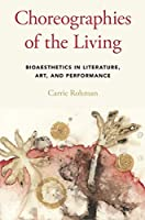 Choreographies of the Living: Bioaesthetics in Literature, Art, and Performance