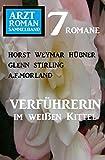Verführerin im weißen Kittel: Arztroman Sammelband 7 Romane