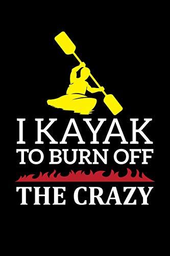 I Kayak To Burn Off The Crazy: A5 Notizbuch für Kajak, Ruder und Paddel Fans