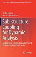Sub-structure Coupling for Dynamic Analysis: Application to Complex Simulation-Based Problems Involving Uncertainty (Lecture Notes in Applied and Computational Mechanics (89))