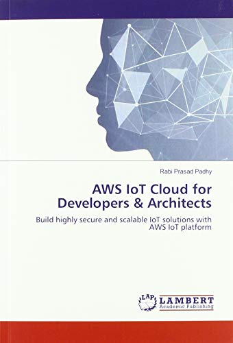 AWS IoT Cloud for Developers & Architects: Build highly secure and scalable IoT solutions with AWS IoT platform