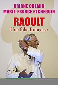 Raoult : Une folie française par Marie-France Etchegoin