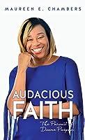 Audacious Faith: The Pursuit of Divine Purpose