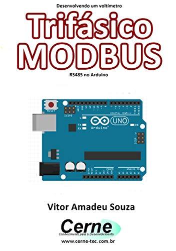 Desenvolvendo um voltímetro Trifásico MODBUS RS485 no Arduino (Portuguese Edition)