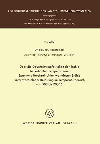 Über die Dauerschwingfestigkeit der Stähle bei erhöhten Temperaturen: Spannung-Bruchzeit-Linien warmfester Stähle unter wechselnder Belastung im ... des Landes Nordrhein-Westfalen)