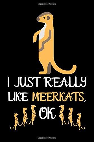 I Just Really Like Meerkats OK: Meerkat Notebook / Lined Journal 6