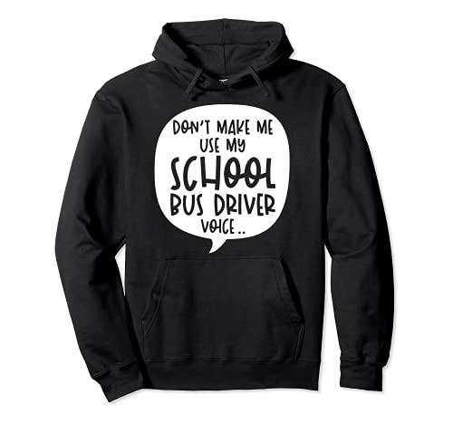 No me hagas usar mi voz de conductor de autobús escolar Sudadera con Capucha