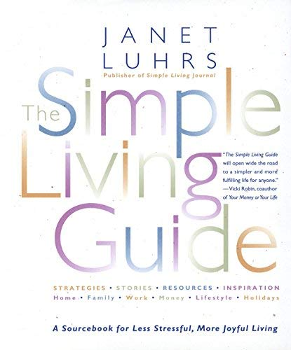 [The Simple Living Guide: A Sourcebook for Less Stressful, More Joyful Living]...