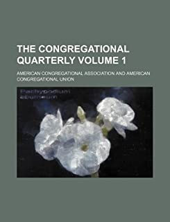 The Congregational Quarterly Volume 1