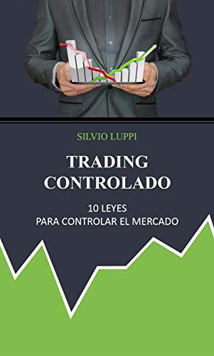 Trading Controlado: 10 leyes para controlar el mercado