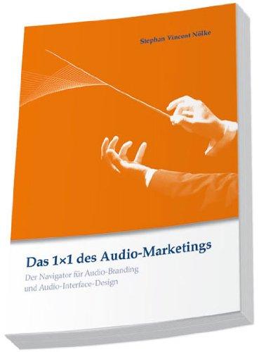Das 1x1 des Audio-Marketings. Der Navigator für Audio-Branding und Audio-Interface-Design