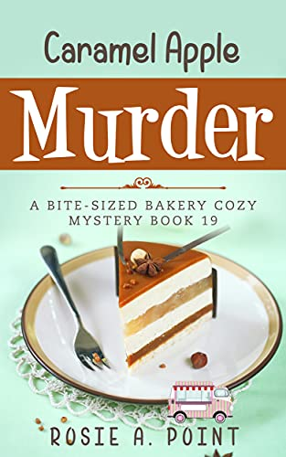 Caramel Apple Murder (A Bite-sized Bakery Cozy Mystery Book 19) by [Rosie A. Point]