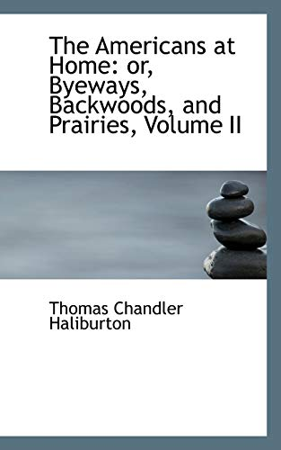 Price comparison product image The Americans at Home: or,  Byeways,  Backwoods,  and Prairies,  Volume II