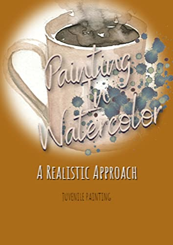 Painting In Watercolor: A Realistic Approach (English Edition)