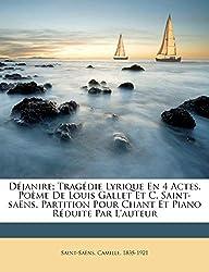 Déjanire; Tragédie Lyrique En 4 Actes. Poème de Louis Gallet Et C. Saint-Saëns. Partition Pour Chant Et Piano Réduite Par l\'Auteur