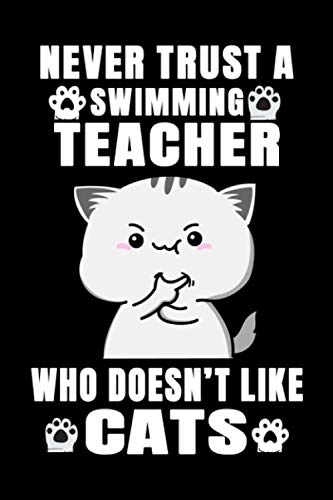 Notebook : Never Trust A Swimming Teacher Who Doesn't Like Cats: 6 X 9 Inches College Ruled Journal, Cat Lover Swimming Professor Quote