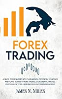 Forex trading: A Guide for Beginners with Fundamental Technical Strategies and Plans to Profit from Trading, Stock Market Moves, Forex, and Options, Learning Risk and Time Management
