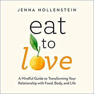 Eat to Love     A Mindful Guide to Transforming Your Relationship with Food, Body, and Life              Written by:                                                                                                                                 Jenna Hollenstein                               Narrated by:                                                                                                                                 Jenna Hollenstein                      Length: 8 hrs and 3 mins     1 rating     Overall 5.0