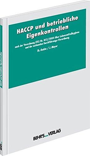 HACCP und betriebliche Eigenkontrollen: Nach der Verordnung (EG) Nr. 852/2004 über Lebensmittelhygiene und der nationalen Durchführungsverordnung