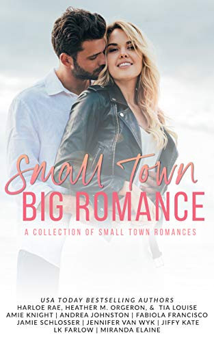 Small Town Big Romance: A Collection of Small Town Romances