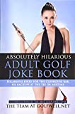 Absolutely Hilarious Adult Golf Joke Book (Golfwell s Adult Joke Book Series) (Volume 1)