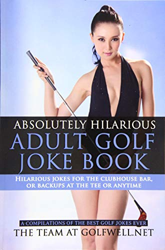 Absolutely Hilarious Adult Golf Joke Book (Golfwell's Adult Joke Book Series) (Volume 1)