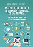 Análisis definitivo de la información financiera de la empresa: Una guía práctica y sencilla para entender los estados financieros