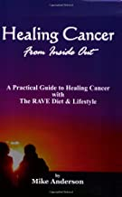 Healing Cancer from Inside Out: A Practical Guide to Healing Cancer With the Rave Diet and Lifestyle