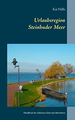 Urlaubsregion Steinhuder Meer: Handbuch der schönsten Ziele und Aktivitäten