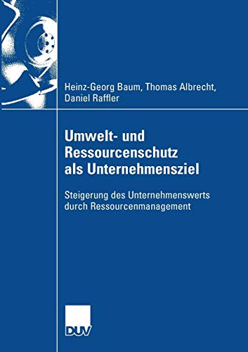 Umwelt- und Ressourcenschutz als Unternehmensziel: Steigerung des Unternehmenswerts durch Ressourcenmanagement