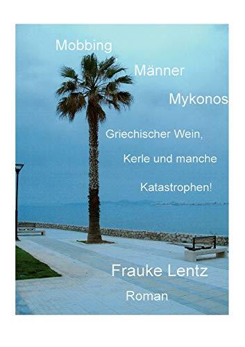 Mobbing, Männer, Mykonos: Griechischer Wein, Kerle und manche Katastrophen!