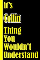 """It's Collin Thing You Wouldn't Understand: Notebook Journal For An Awesome Collin 