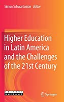 Higher Education in Latin America and the Challenges of the 21st Century