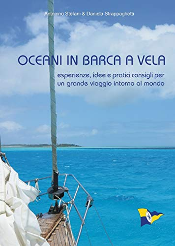 OCEANI IN BARCA A VELA: esperienze, idee e pratici consigli per un  grande viaggio intorno al mondo
