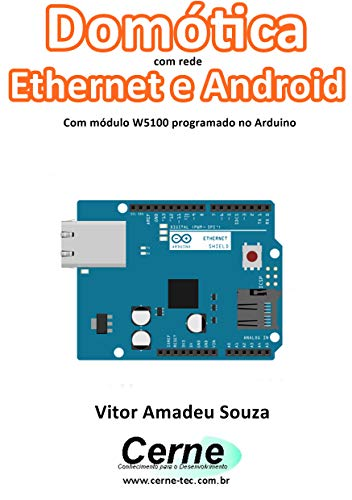 Domótica com rede Ethernet e Android Com módulo W5100 programado no Arduino (Portuguese Edition)