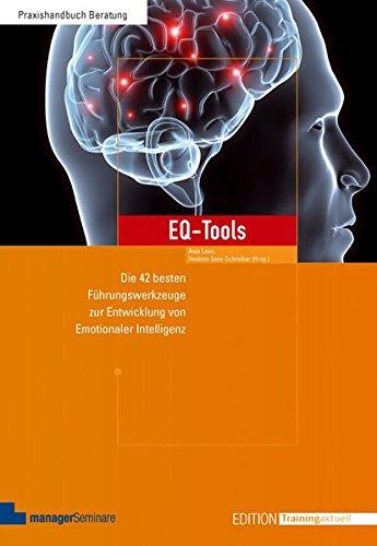EQ-Tools: Die 42 besten Führungswerkzeuge zur Entwicklung von Emotionaler Intelligenz (Edition Training aktuell)