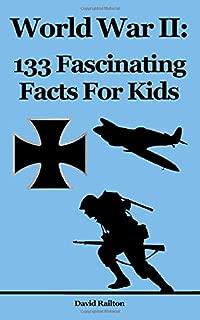 World War 2: 133 Fascinating Facts For Kids (Volume 11)